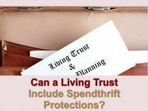 Can A Living Trust Include Spendthrift Protection